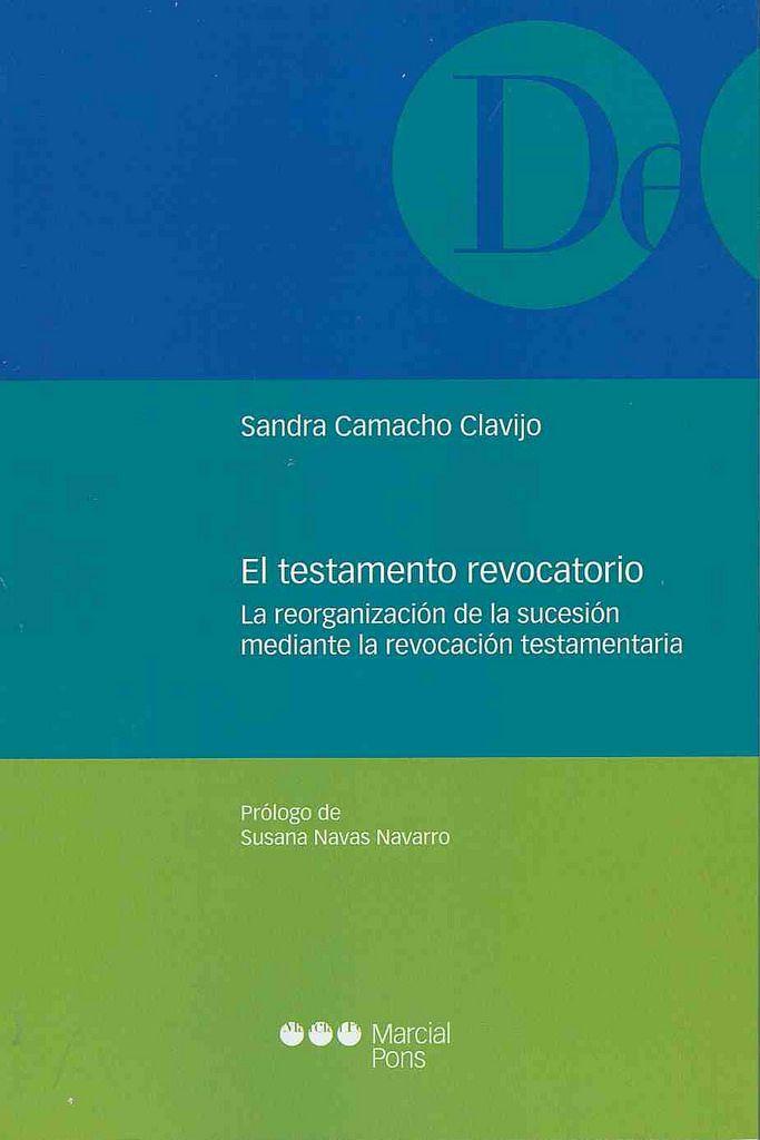 https://flic.kr/p/AVfY6e | El testamento revocatorio : la reorganización de la sucesión mediante la revocación testamentaria / Sandra Camacho Clavijo ; prólogo de Susana Navas Navarro, 2015