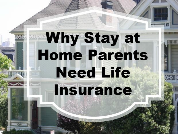 Life Insurance Quotes For Parents Delectable Why Stayathome Parents Should Have Life Insurance  Save Money