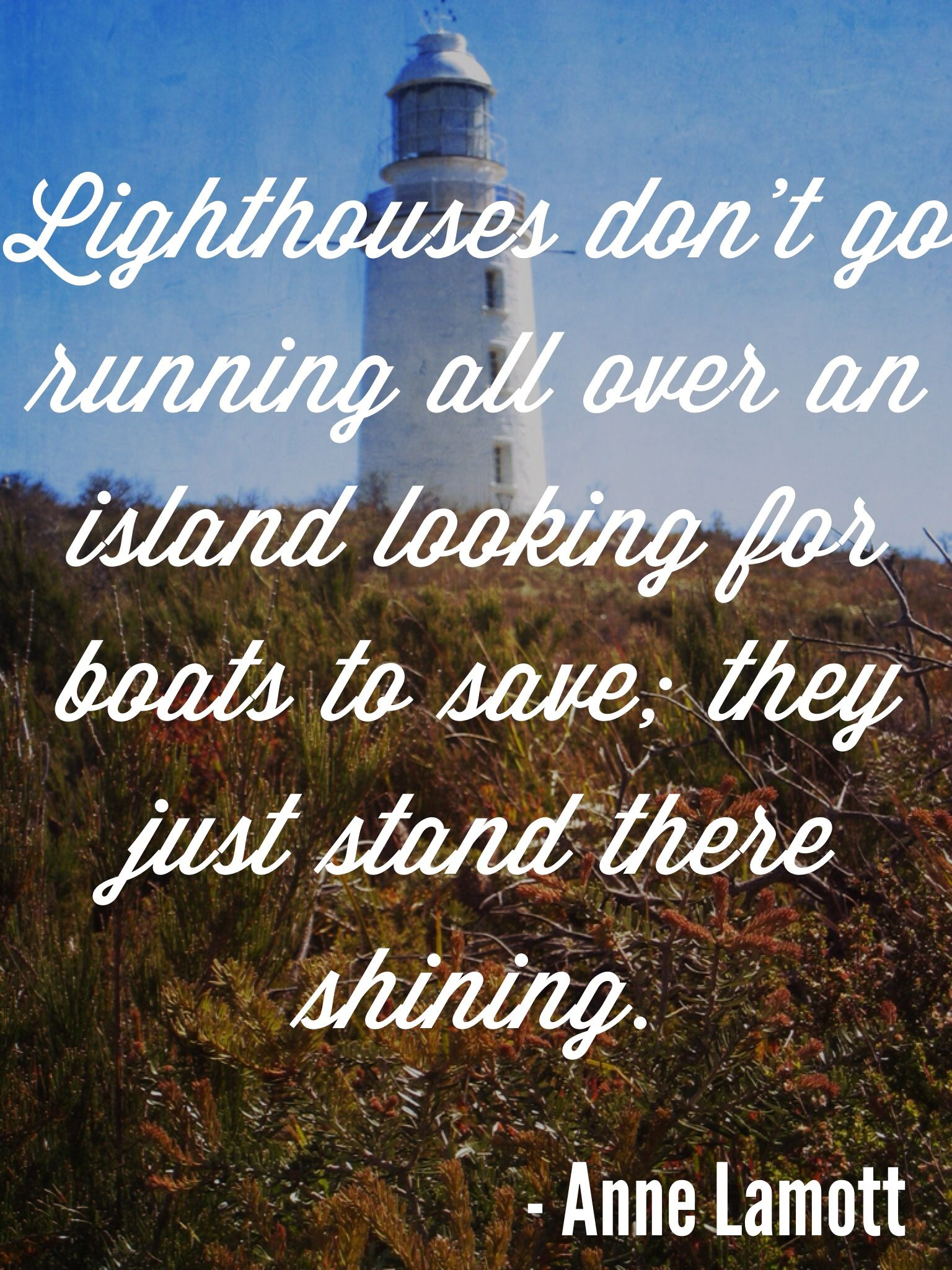 Lighthouses don t go running all over an island looking for boats