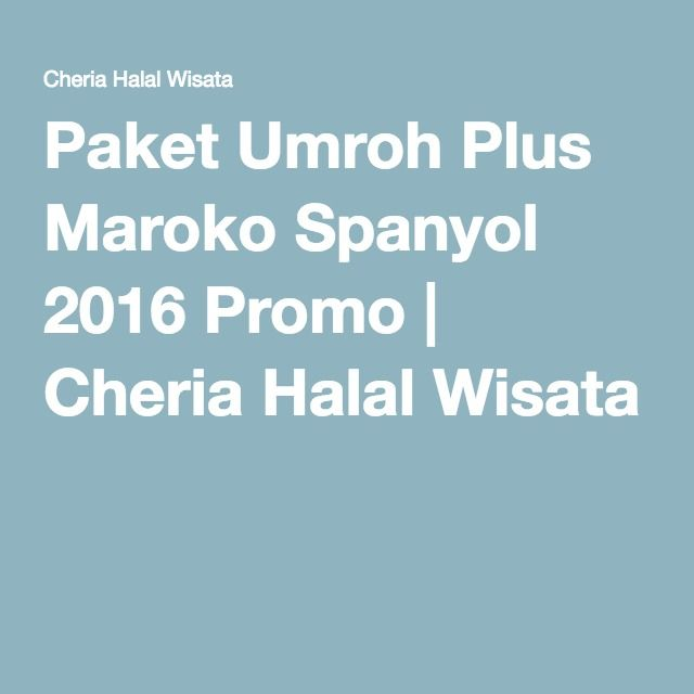 Paket Umroh Plus Maroko Spanyol 2016 Promo Cheria Halal Wisata