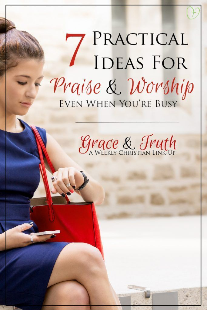 7 Practical Ideas For Praise And Worship Even When