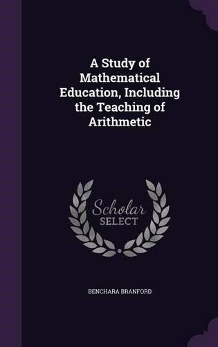 A Study of Mathematical Education, Including the Teaching of Arithmetic
