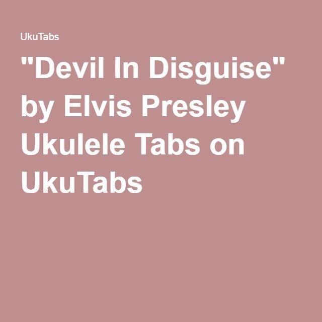 Devil In Disguise By Elvis Presley Ukulele Tabs On Ukutabs