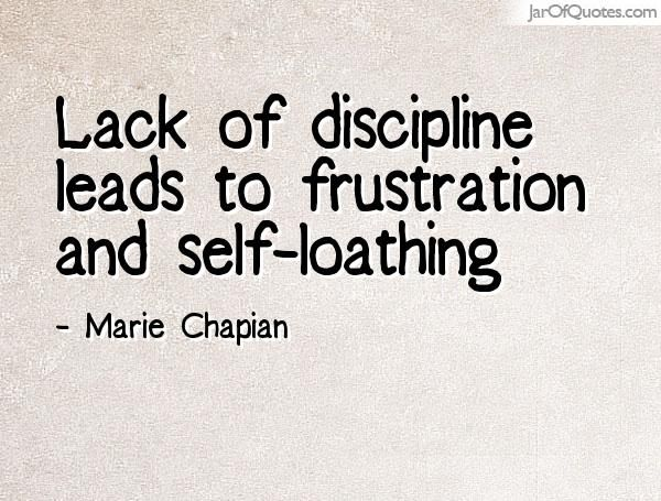 Lack Of Discipline Leads To Frustration And Self Loathing Wise Words Quotes Loathe Quotes Self Quotes