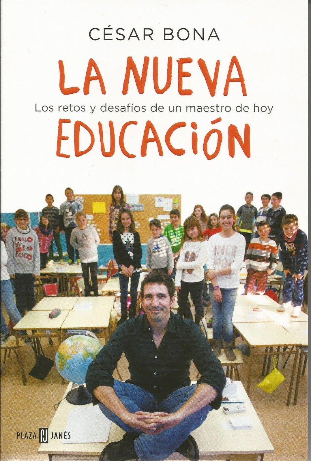 La nueva educación : los retos y desafios de un maestro de hoy /César Bona.-- 9ª ed.-- Barcelona : Plaza Janés, 2015.