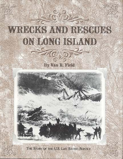 Wrecks And Rescues On Long Island The Story Of The U S Life Saving Service By Van R Field Us Coast Guard Island Long Island