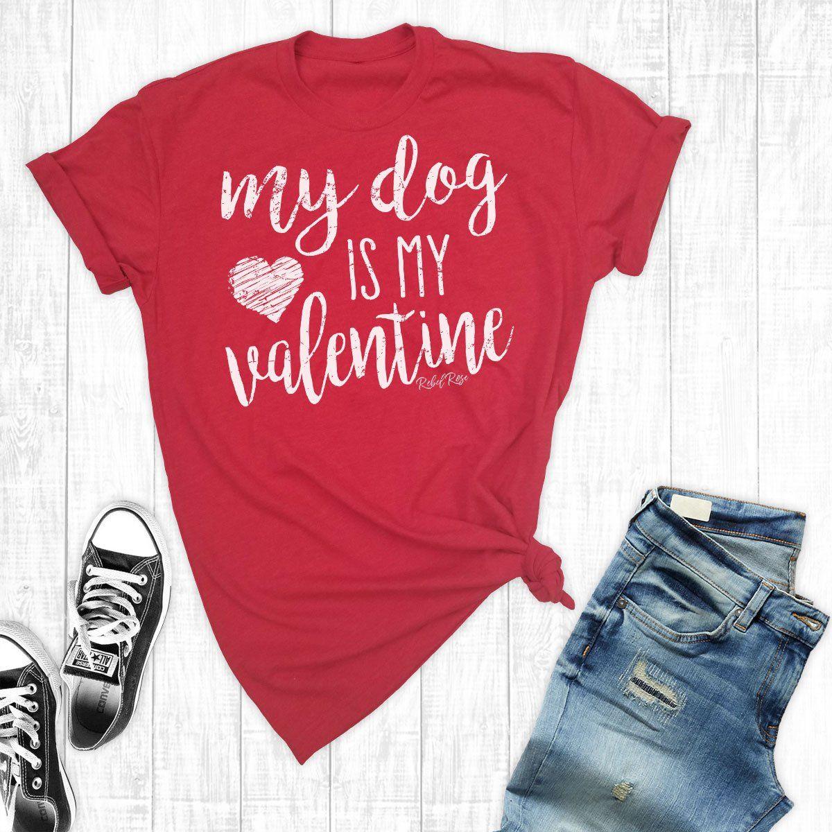 My Dog Is My Valentine Valentines Shirt Valentines Day Shirts Valentine T Shirts