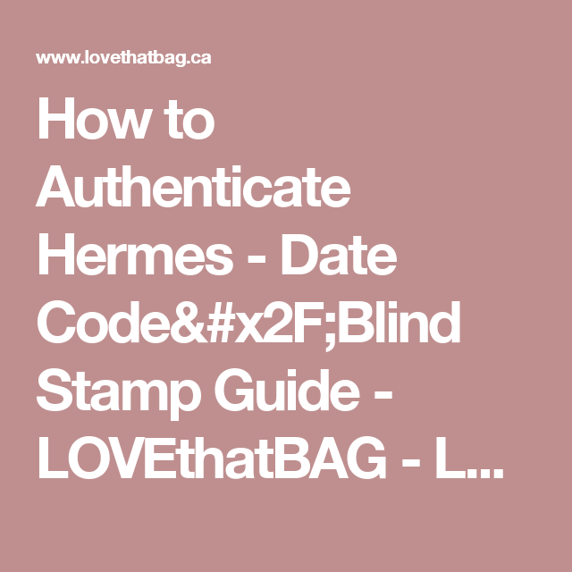 83f18b4565d5 How to Authenticate Hermes - Date Code Blind Stamp Guide - LOVEthatBAG -  LOVEthatBAG -