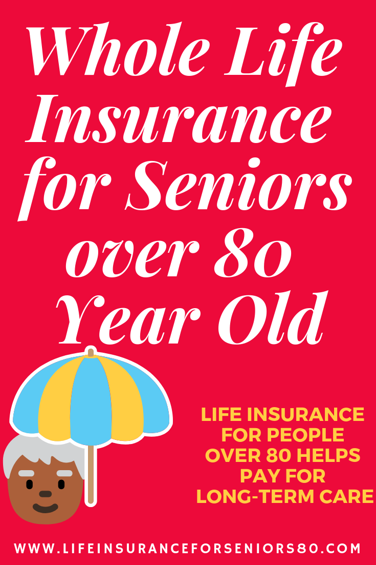 Whole Life Insurance For Seniors Over 80 Year Old Life Insurance