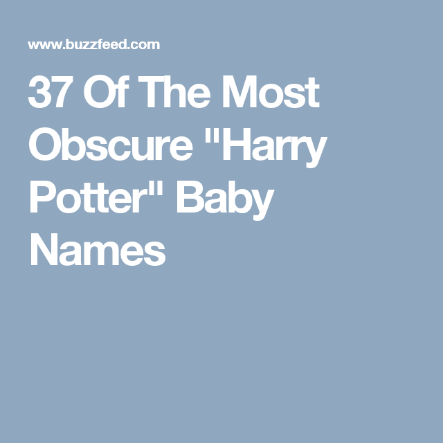 "37 Of The Most Obscure ""Harry Potter"" Baby Names"