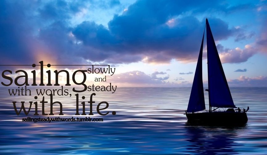 Quotes About Sailing And Life New S Ow Y Sql Ing And Stead  Sailing  Pinterest  Boats Sailing