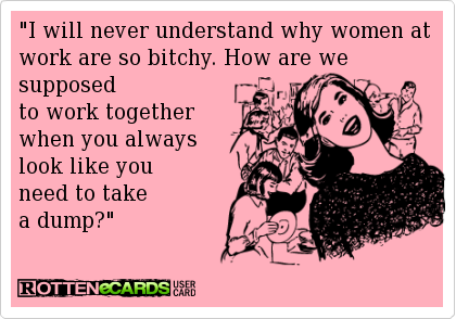 So bitchy are women why Why Are