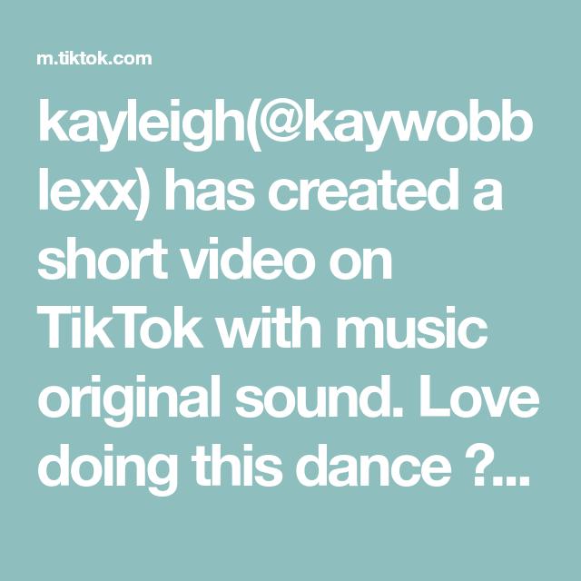 Kayleigh Kaywobblexx Has Created A Short Video On Tiktok With Music Original Sound Love Doing This Dance Dc Ondreazlo Songs To Sing Best Dance Music