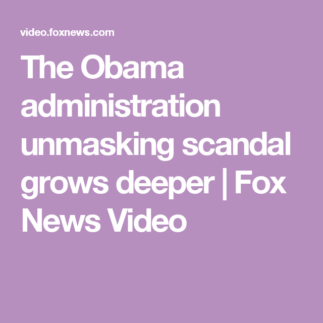 The Obama administration unmasking scandal grows deeper | Fox News Video