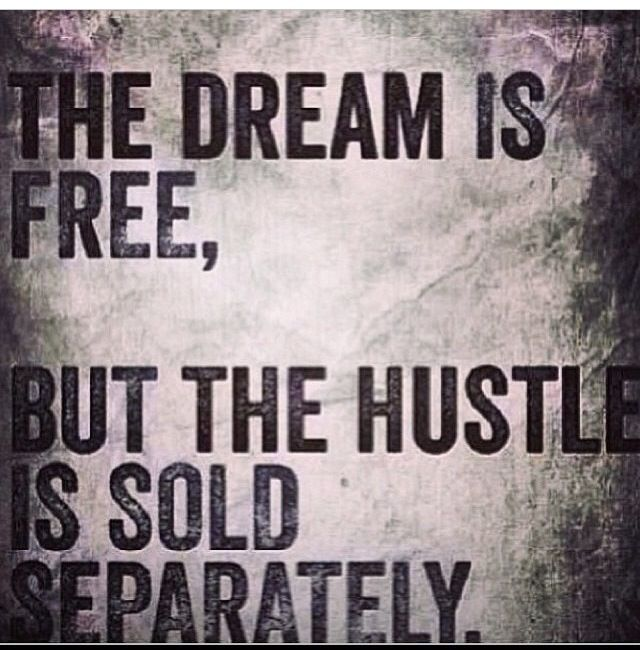 f0a31371c7fa The Dream is free, but the hustle is sold separately | Inspiration ...