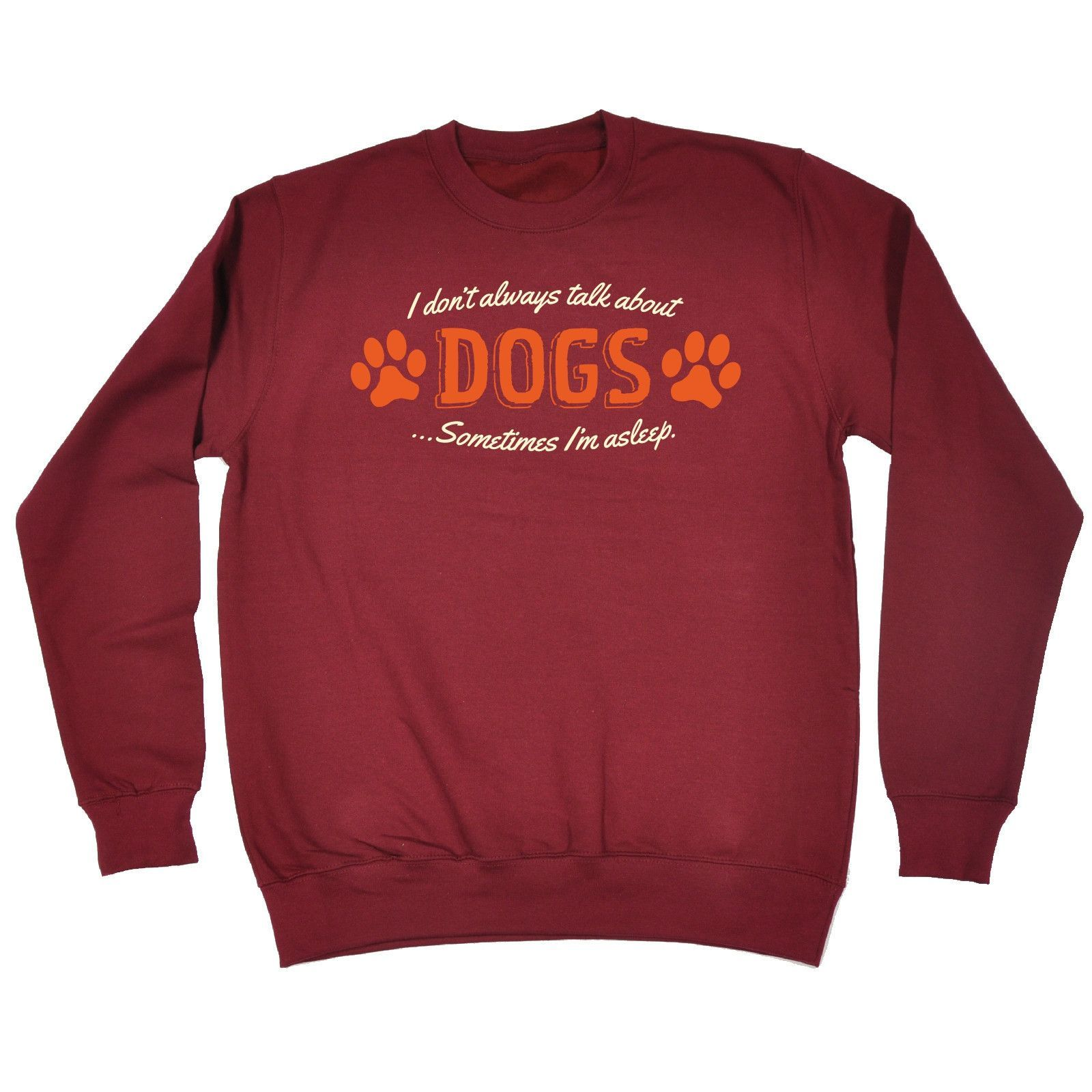 123t USA I Don't Always Talk About Dogs Sometimes I'm Asleep Funny Sweatshirt