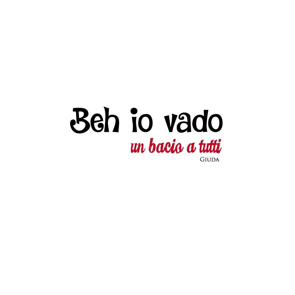 t-shirt-frase-giuda-beh-io-vado-un-bacio-a-tutti.jpg (1000×1000)