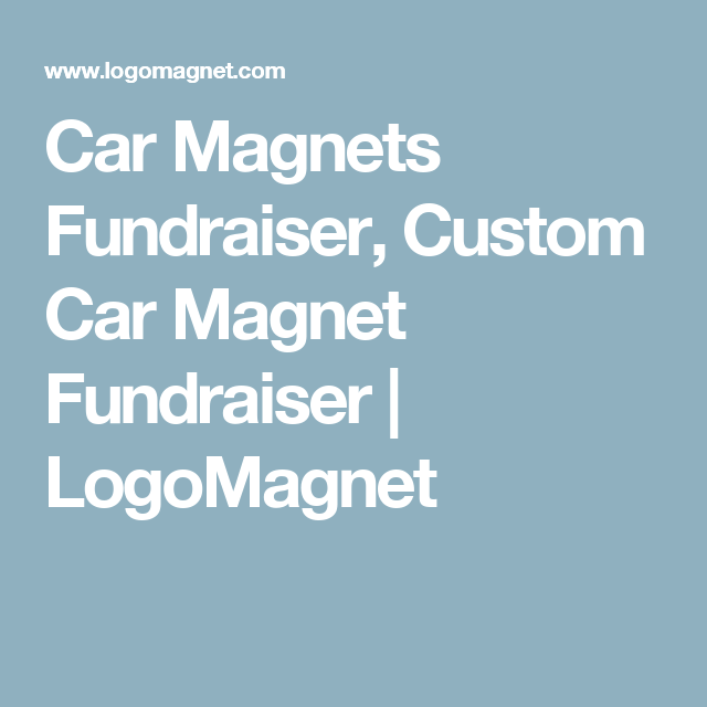 Car Magnets Fundraiser Custom Car Magnet Fundraiser LogoMagnet - Custom car magnets for fundraising