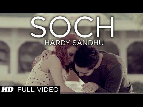 Soch Hardy Sandhu Full Video Song Romantic Punjabi Song 2013 Youtube Hardy Sandhu Best Love Songs Songs 2013
