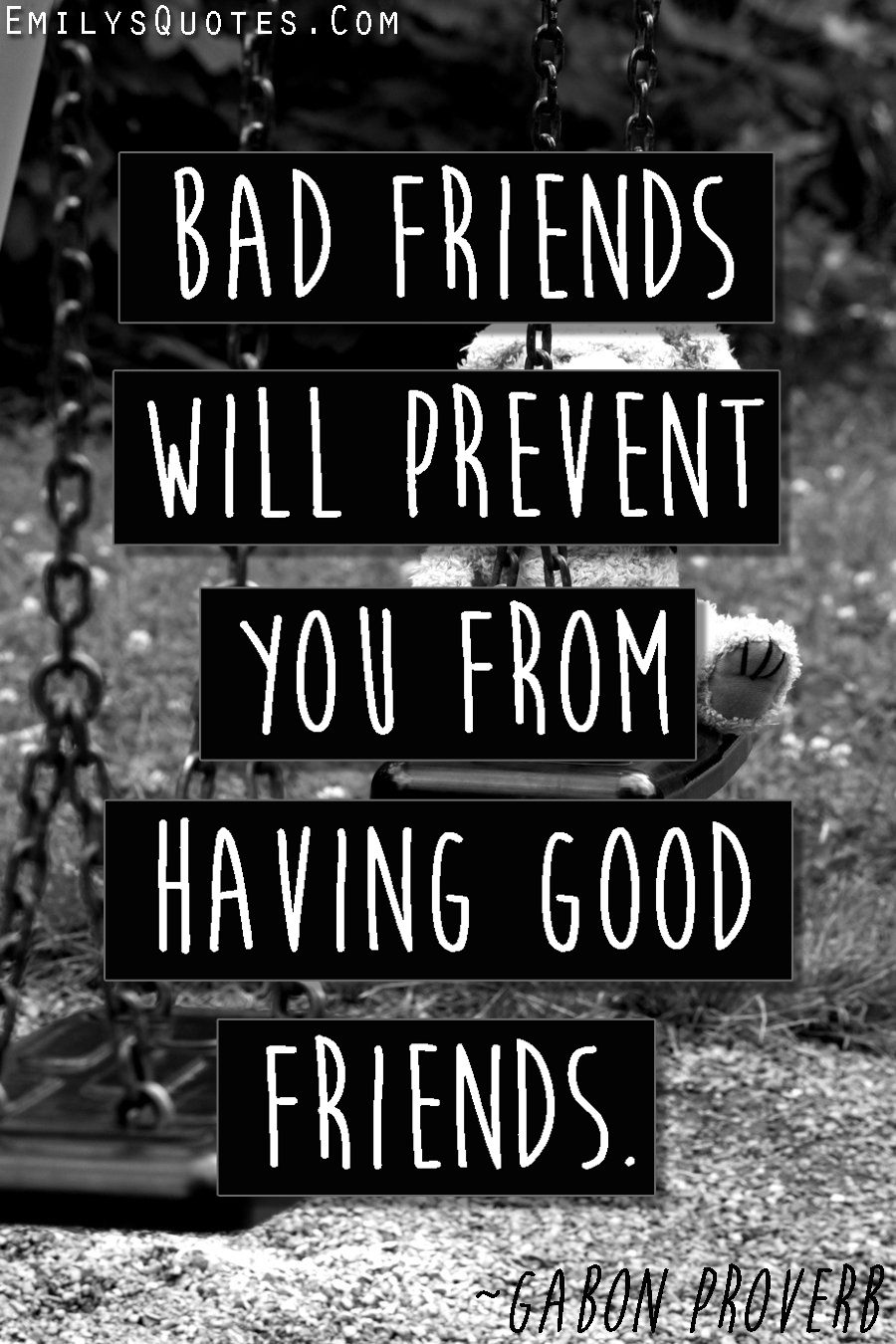 Bad Friends Will Prevent You From Having Good Friends Sure Will That Goes For Relationships And Significant Other Bad Friends Bad Friendship Wise Words Quotes