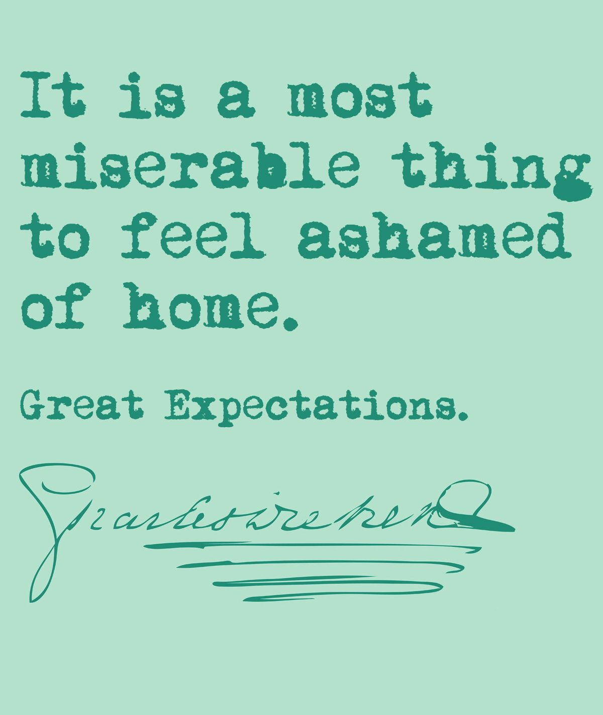 It is a most miserable thing to feel ashamed of home Great Expectations Charles