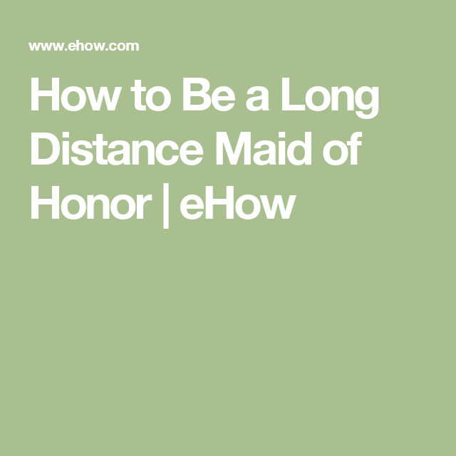 How to be a maid of honor long distance