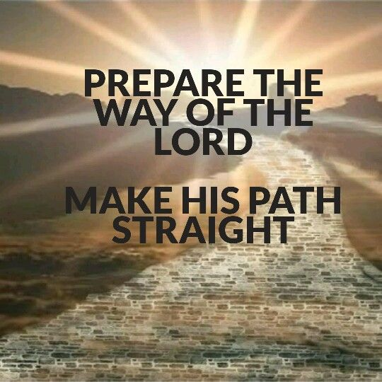 Prepare the way of the Lord Make His path straight. | Heaven, Lord,  Proverbs 28