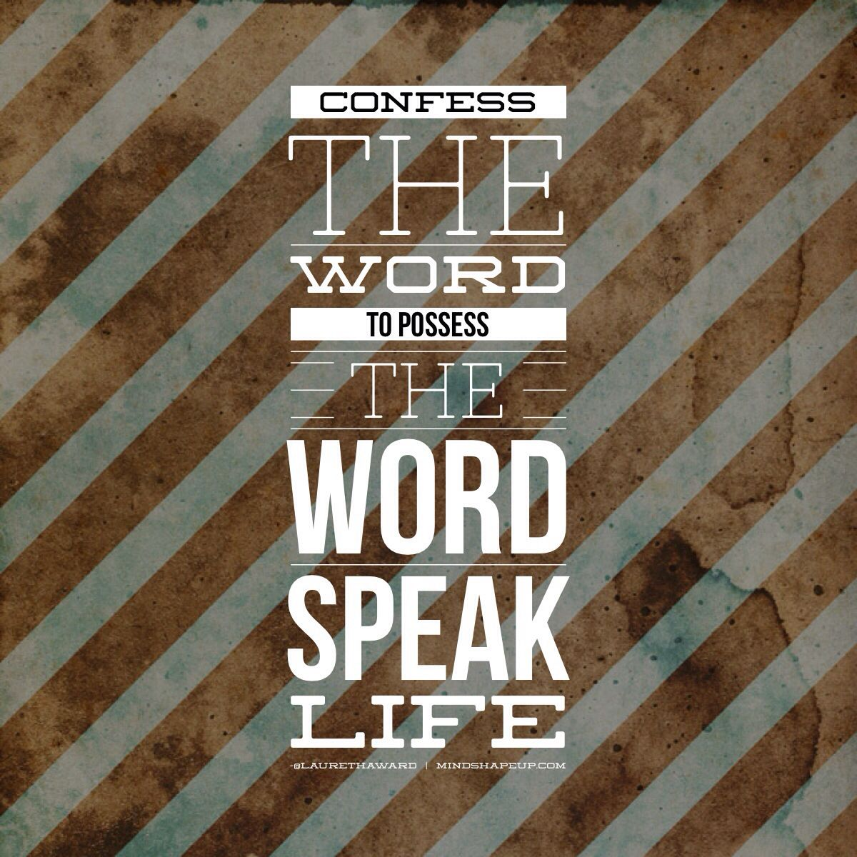 Confess the word to possess the word. Speak life!