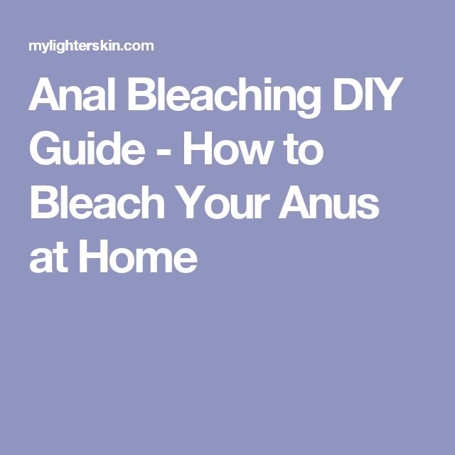 Home made anal bleach