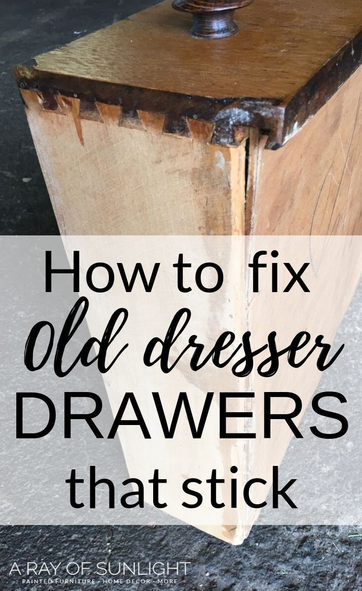 How to fix old dresser drawers that stick old dresser