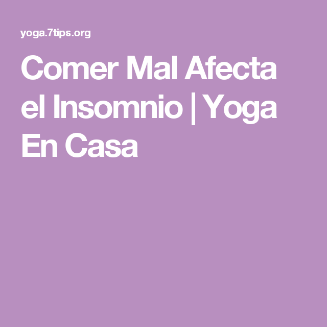 Comer Mal Afecta el Insomnio | Yoga En Casa