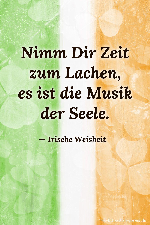Irische Zitate & Sprüche, Irische Weisheit, Nimm Dir Zeit zum Lachen, es ist die Musik der Seele - irische Weisheit  - #irishwisdom #irishblessing #irishsaying #irishproverb #irishquote #irishwriters