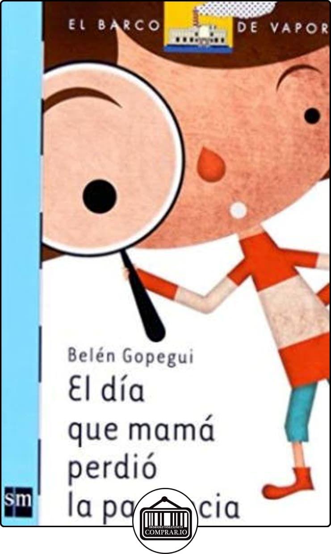 El Día Que Mamá Perdió La Paciencia Barco De Vapor Azul De Belén Gopegui Libros Infantiles Y Juv Spanish Books Kids Learning Activities Activities For Kids