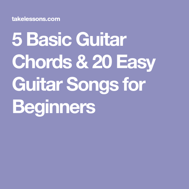 5 Basic Guitar Chords & 20 Easy Guitar Songs for Beginners | Guitar ...