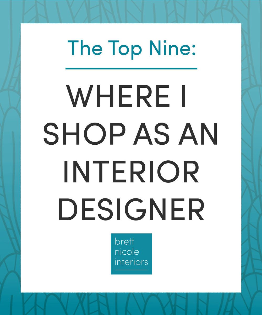 The Top Nine: Where I Shop as an Interior Designer — Brett Nicole Interiors
