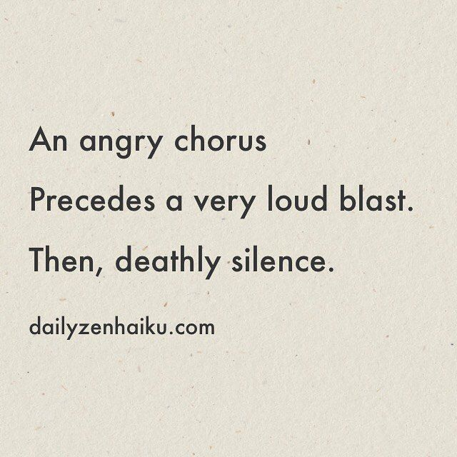 An angry chorus Precedes a very loud blast. Then deathly silence.  #dailyhaiku #zen #haiku #poetry
