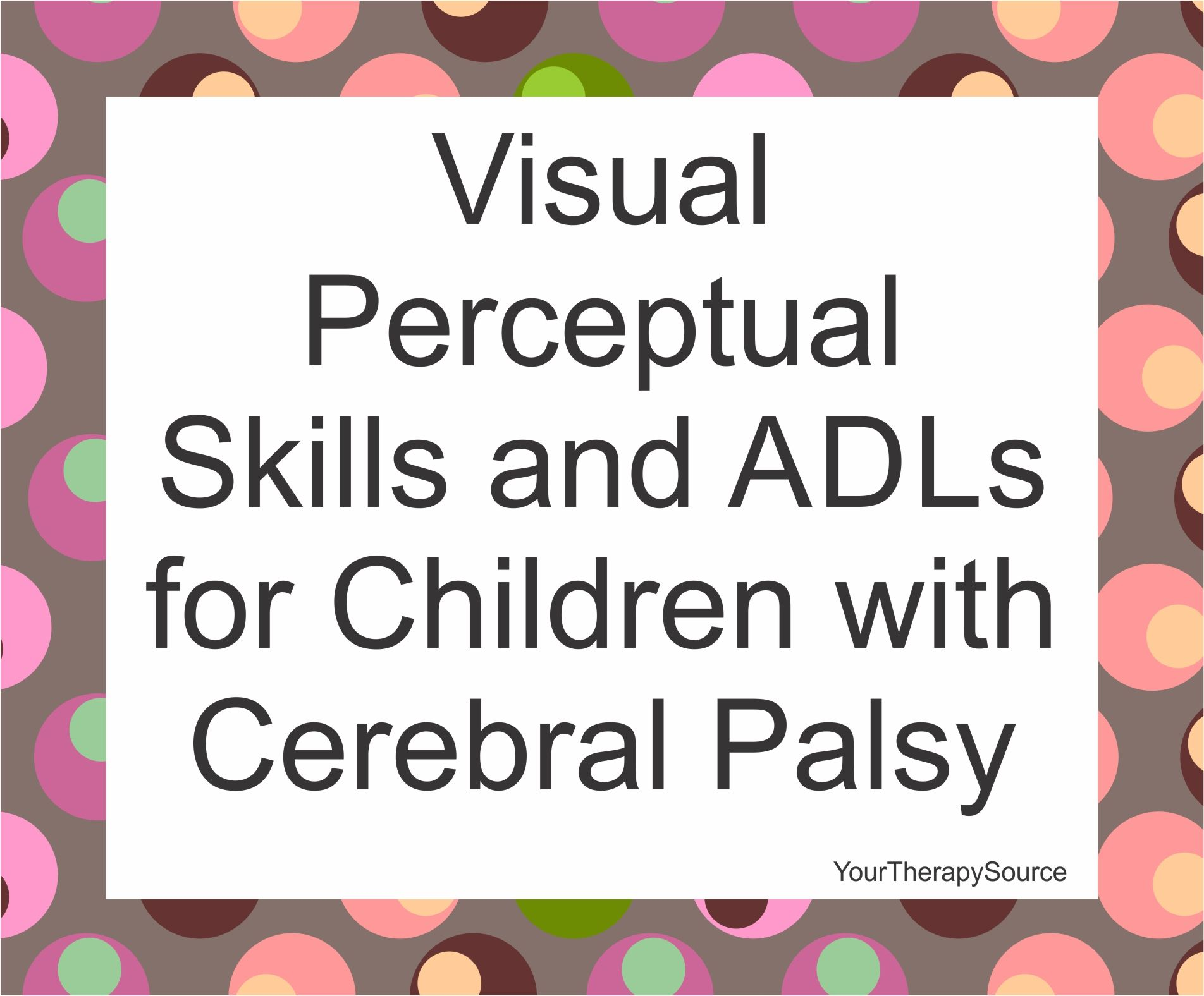 Visual Perceptual Skills And Adls For Children With Cerebral Palsy