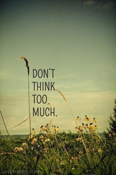 Dont Think Too Much Brave Quotes Hipster Quote Words Quotes