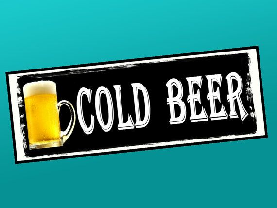Fun sign for a bar, man cave, tap room. Cold Beer. on aluminum.
