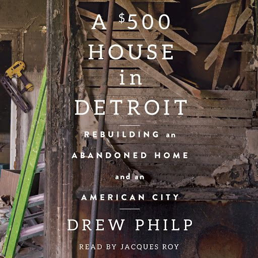 A $500 House In Detroit: Rebuilding An Abandoned Home And