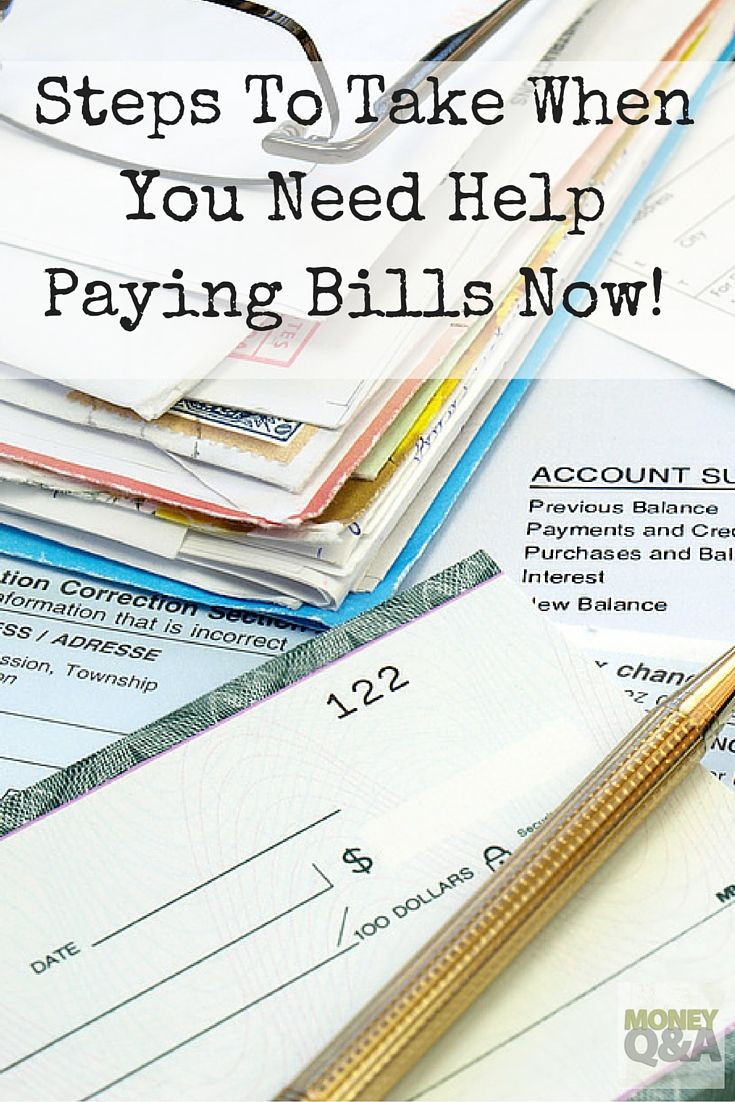4 immediate steps to take when you need help paying bills now