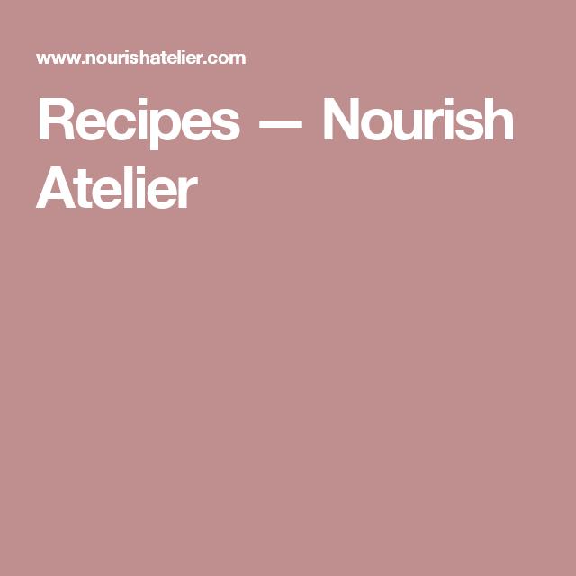 Recipes — Nourish Atelier