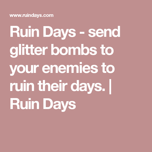 Ruin Days - send glitter bombs to your enemies to ruin their