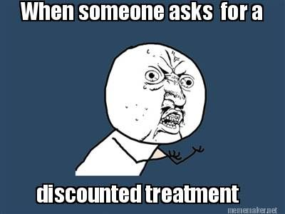 Meme Maker - When someone asks for a discounted treatment