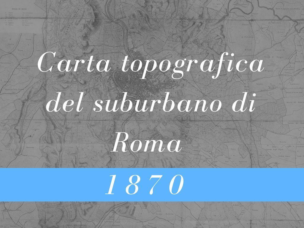 Carta topografica del suburbano di Roma 1870…
