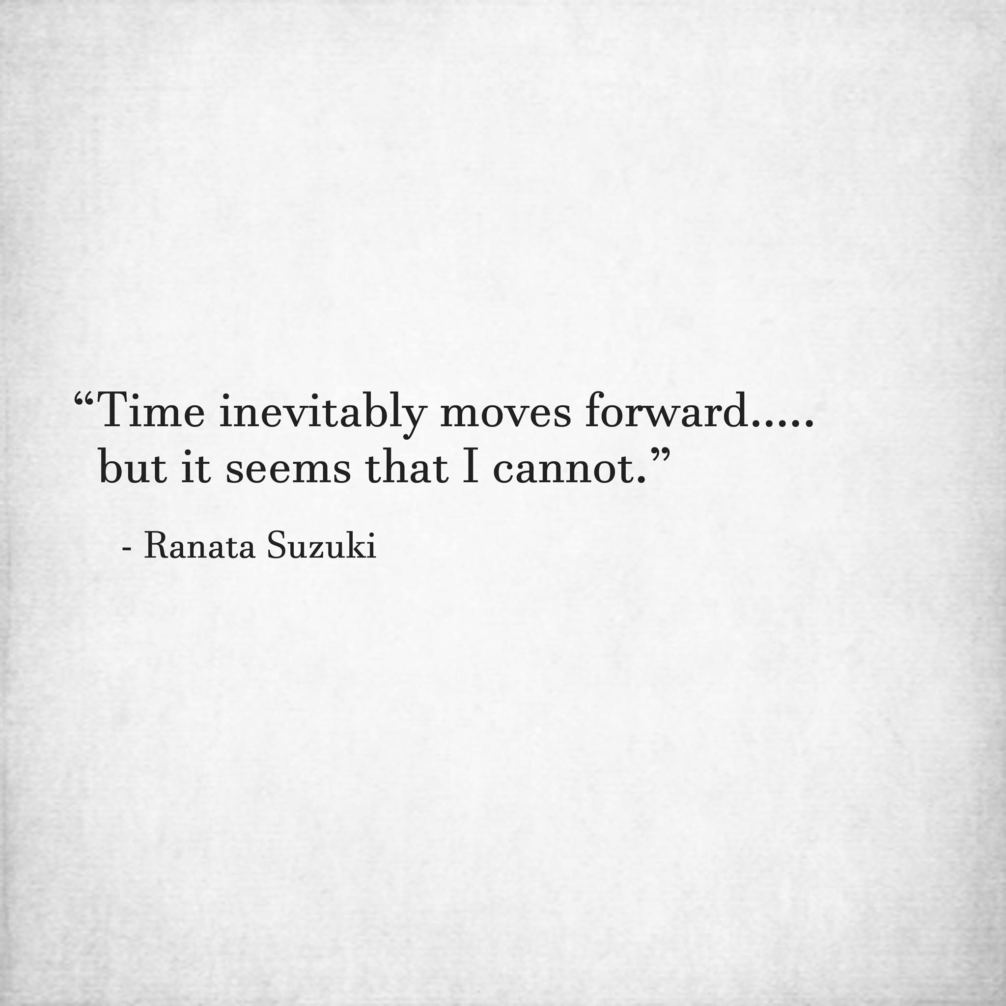 Lost Love Quotes Time Inevitably Moves Forward….but It Seems That I Cannot