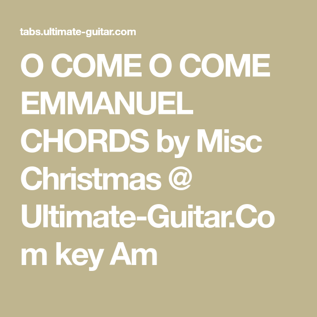 O Come O Come Emmanuel Chords By Misc Christmas Ultimate Guitar