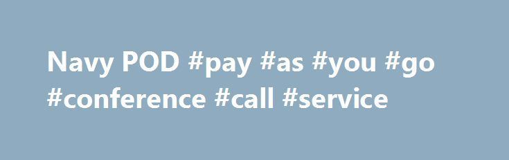 Navy POD #pay #as #you #go #conference #call #service