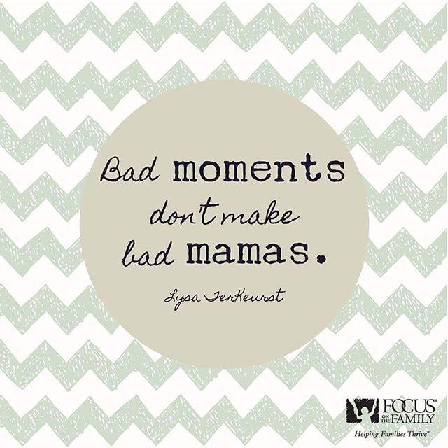Bad moments don't make bad mamas. #amen #momlife #mommylife #parenting #mommysgirl #mommysboy #mommy