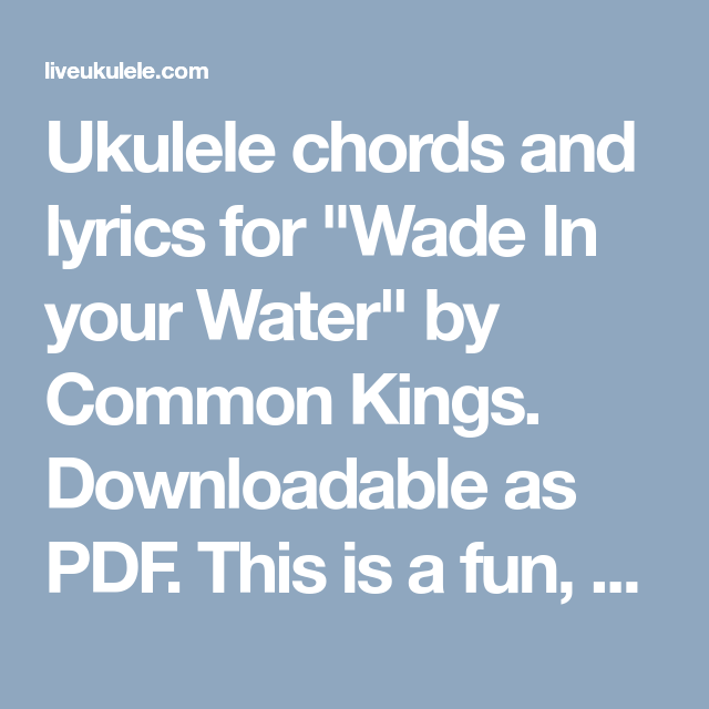 Ukulele Chords And Lyrics For Wade In Your Water By Common Kings